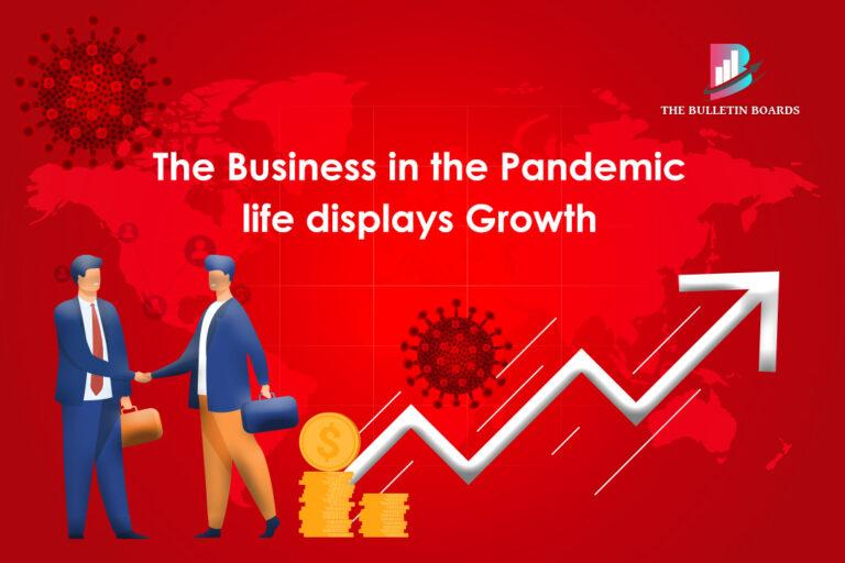 The Business in the Pandemic life displays Growth